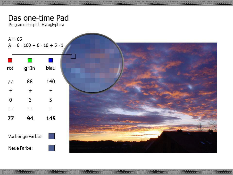 Das one-time Pad rot grün blau 77 88 140 + = 77 + 6 = 94 + 5 = 145