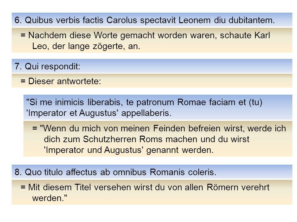 6. Quibus verbis factis Carolus spectavit Leonem diu dubitantem.