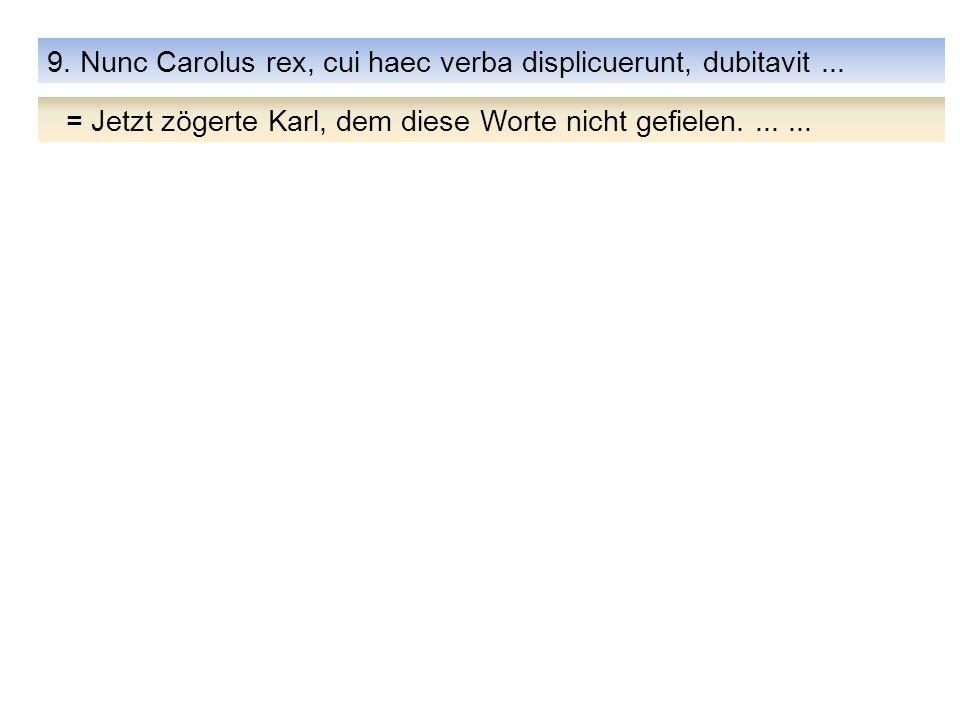 9. Nunc Carolus rex, cui haec verba displicuerunt, dubitavit ...