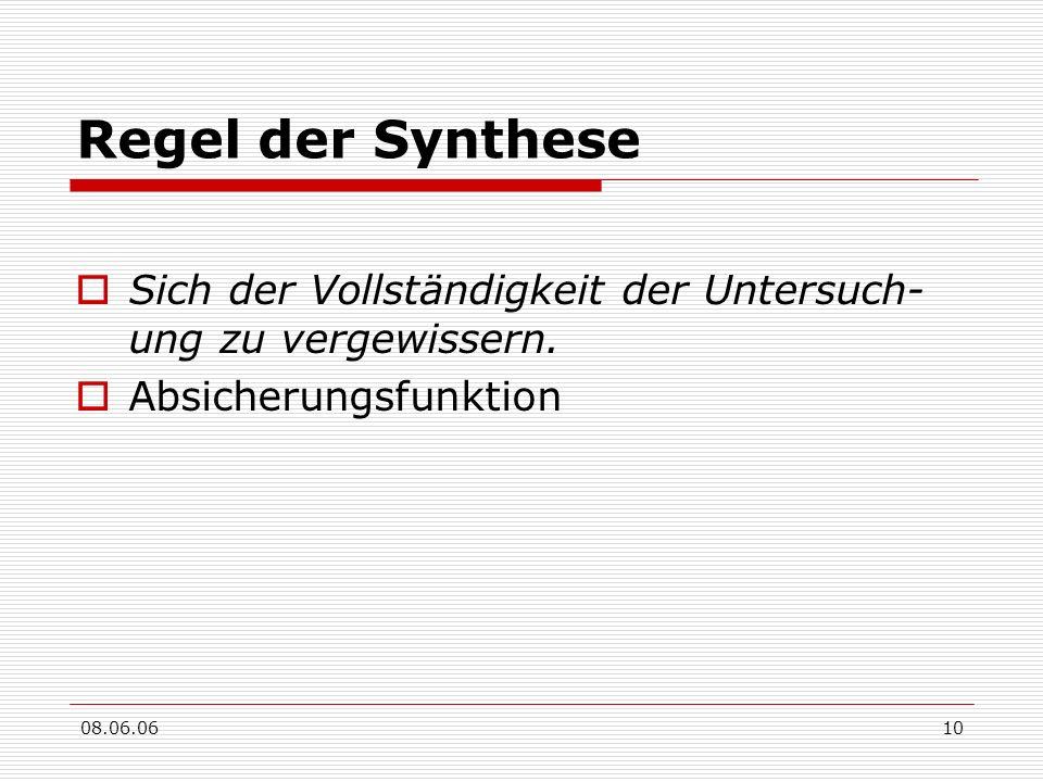 Regel der Synthese Sich der Vollständigkeit der Untersuch-ung zu vergewissern. Absicherungsfunktion.