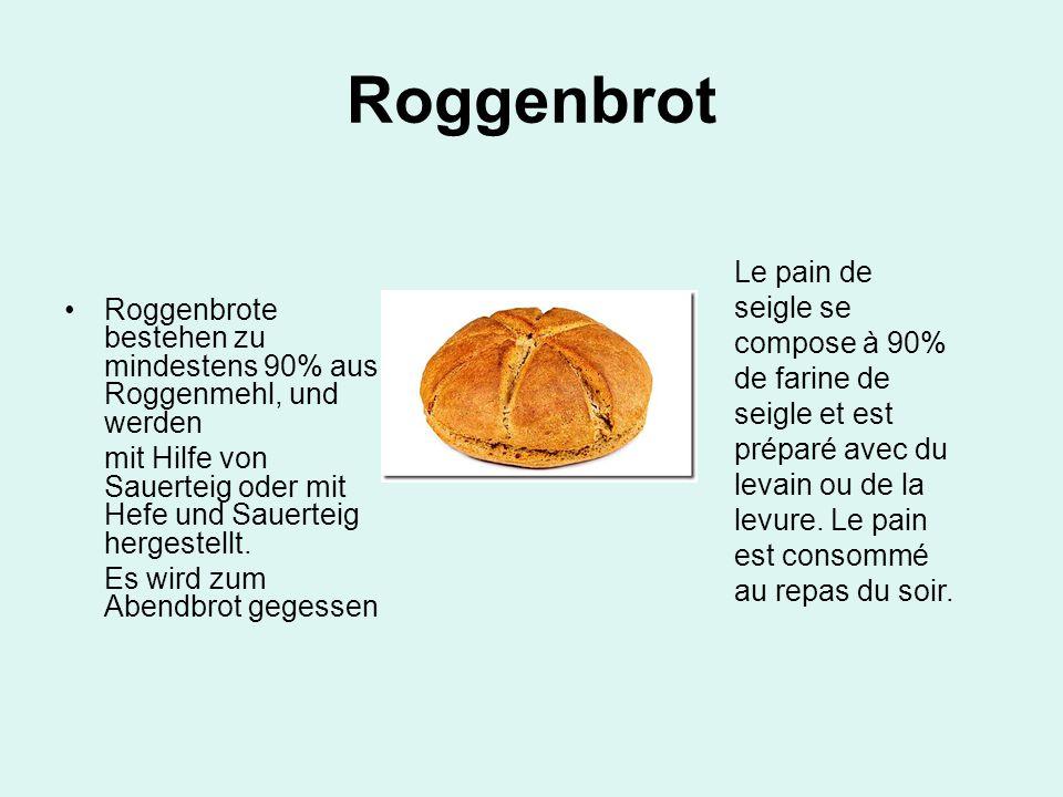RoggenbrotRoggenbrote bestehen zu mindestens 90% aus Roggenmehl, und werden. mit Hilfe von Sauerteig oder mit Hefe und Sauerteig hergestellt.