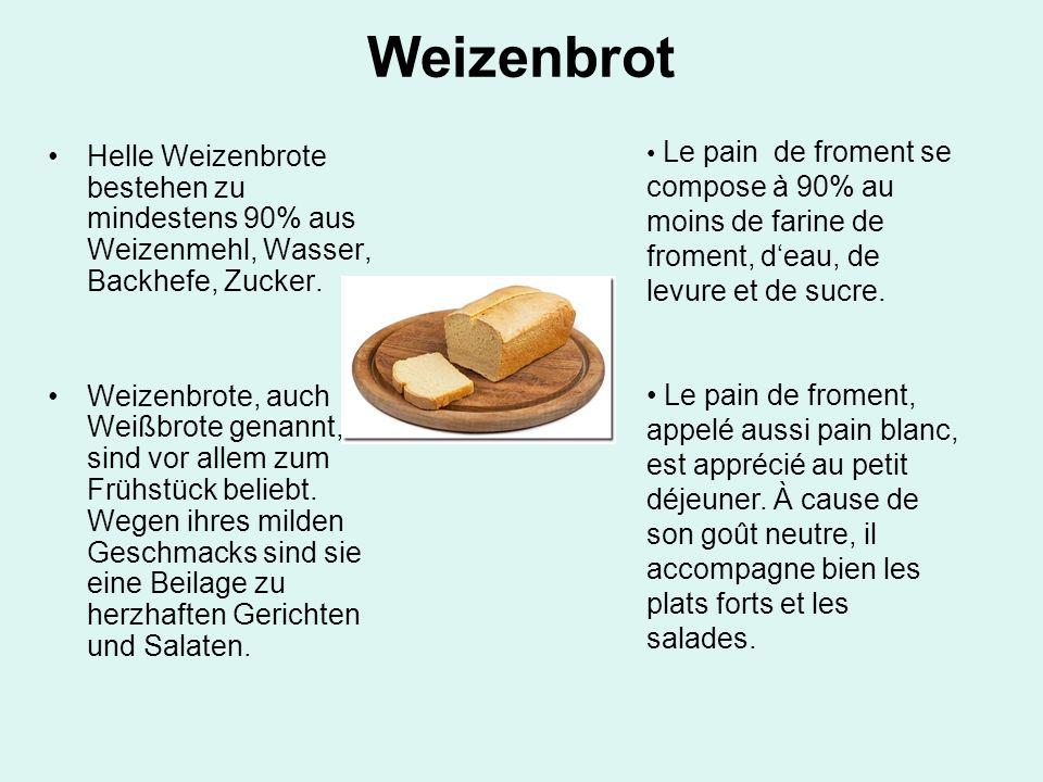 WeizenbrotLe pain de froment se compose à 90% au moins de farine de froment, d'eau, de levure et de sucre.