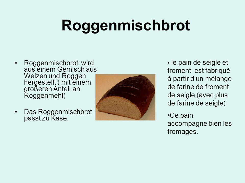 RoggenmischbrotRoggenmischbrot: wird aus einem Gemisch aus Weizen und Roggen hergestellt ( mit einem größeren Anteil an Roggenmehl)