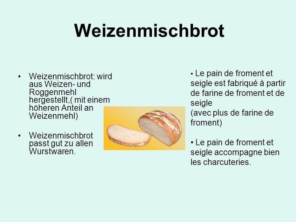 WeizenmischbrotWeizenmischbrot: wird aus Weizen- und Roggenmehl hergestellt,( mit einem höheren Anteil an Weizenmehl)