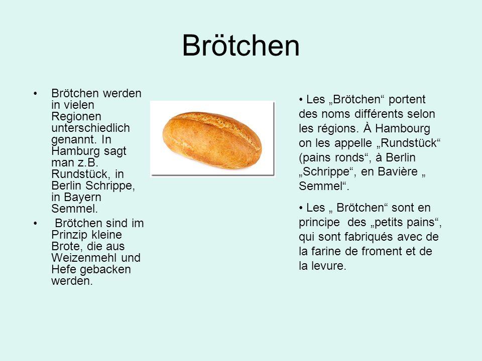 Brötchen Brötchen werden in vielen Regionen unterschiedlich genannt. In Hamburg sagt man z.B. Rundstück, in Berlin Schrippe, in Bayern Semmel.
