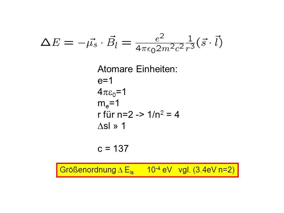 Atomare Einheiten: e=1 4pe0=1 me=1 r für n=2 -> 1/n2 = 4 sl » 1