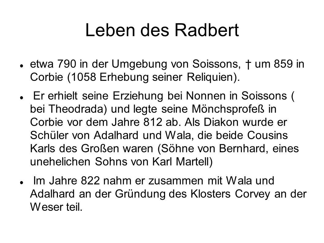 Leben des Radbert etwa 790 in der Umgebung von Soissons, † um 859 in Corbie (1058 Erhebung seiner Reliquien).