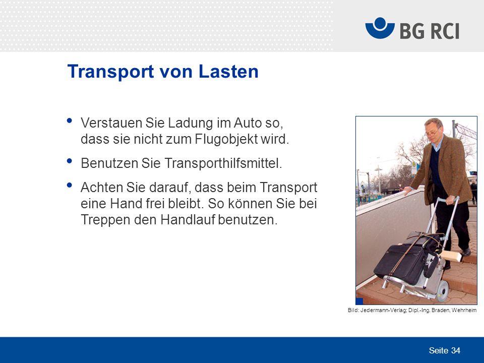 Transport von Lasten Verstauen Sie Ladung im Auto so, dass sie nicht zum Flugobjekt wird. Benutzen Sie Transporthilfsmittel.