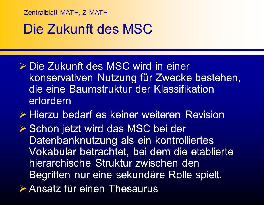 Die Zukunft des MSCDie Zukunft des MSC wird in einer konservativen Nutzung für Zwecke bestehen, die eine Baumstruktur der Klassifikation erfordern.