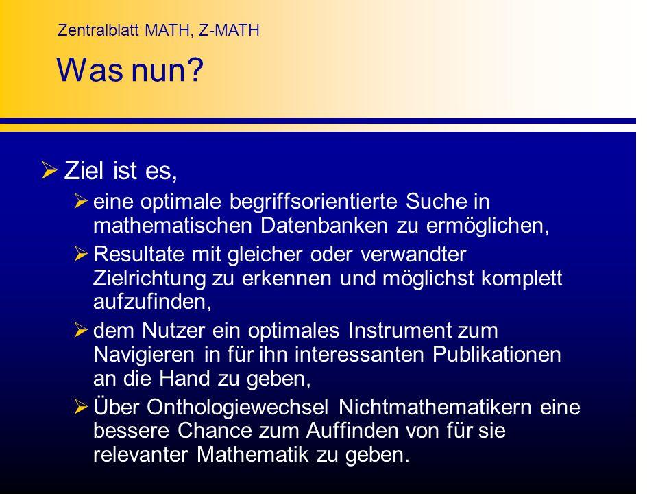 Was nun Ziel ist es, eine optimale begriffsorientierte Suche in mathematischen Datenbanken zu ermöglichen,