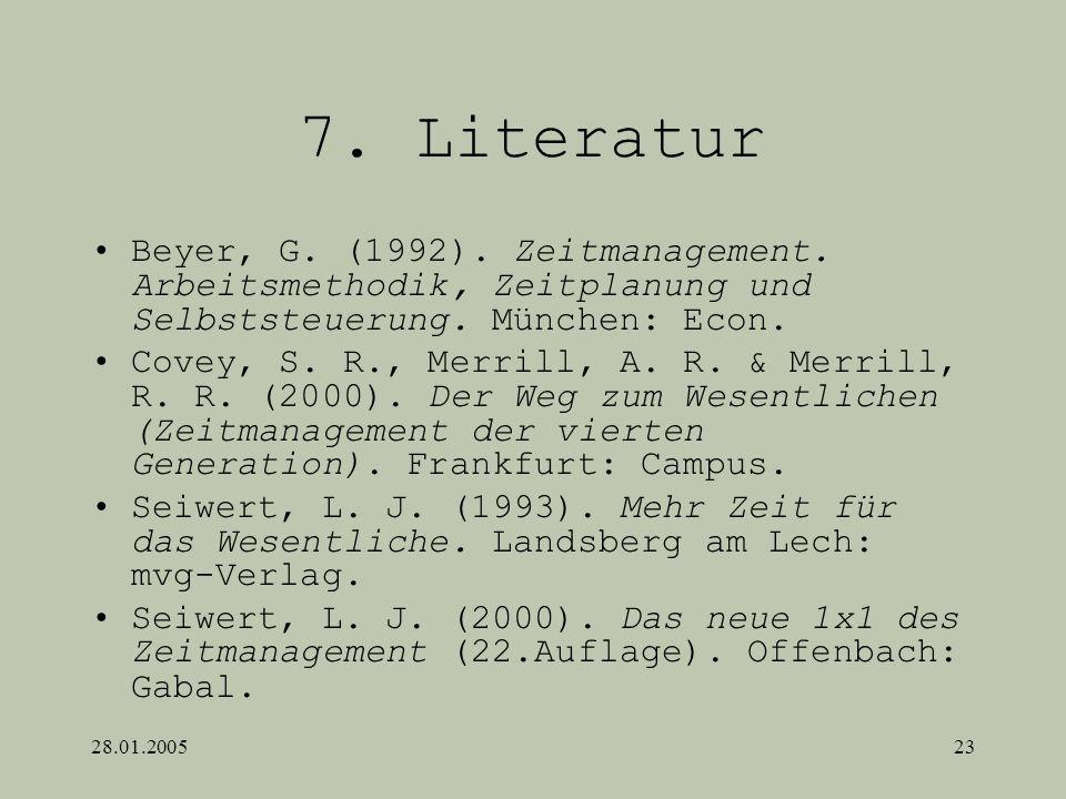 7. Literatur Beyer, G. (1992). Zeitmanagement. Arbeitsmethodik, Zeitplanung und Selbststeuerung. München: Econ.
