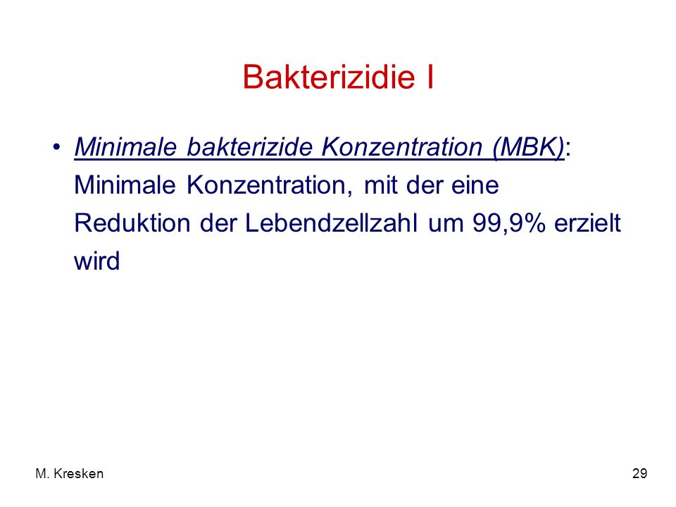 Bakterizidie I Minimale bakterizide Konzentration (MBK): Minimale Konzentration, mit der eine Reduktion der Lebendzellzahl um 99,9% erzielt wird.
