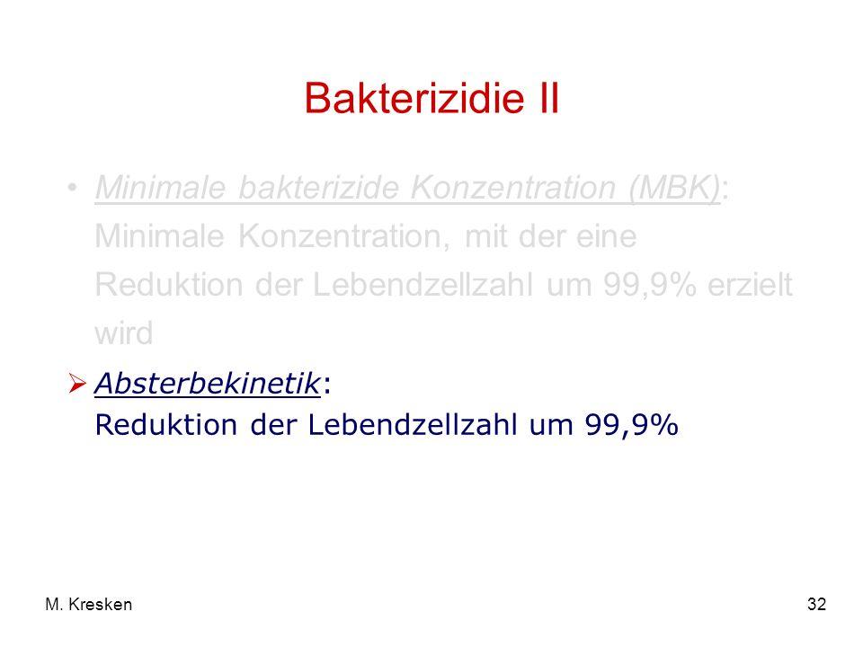 Bakterizidie II Minimale bakterizide Konzentration (MBK): Minimale Konzentration, mit der eine Reduktion der Lebendzellzahl um 99,9% erzielt wird.