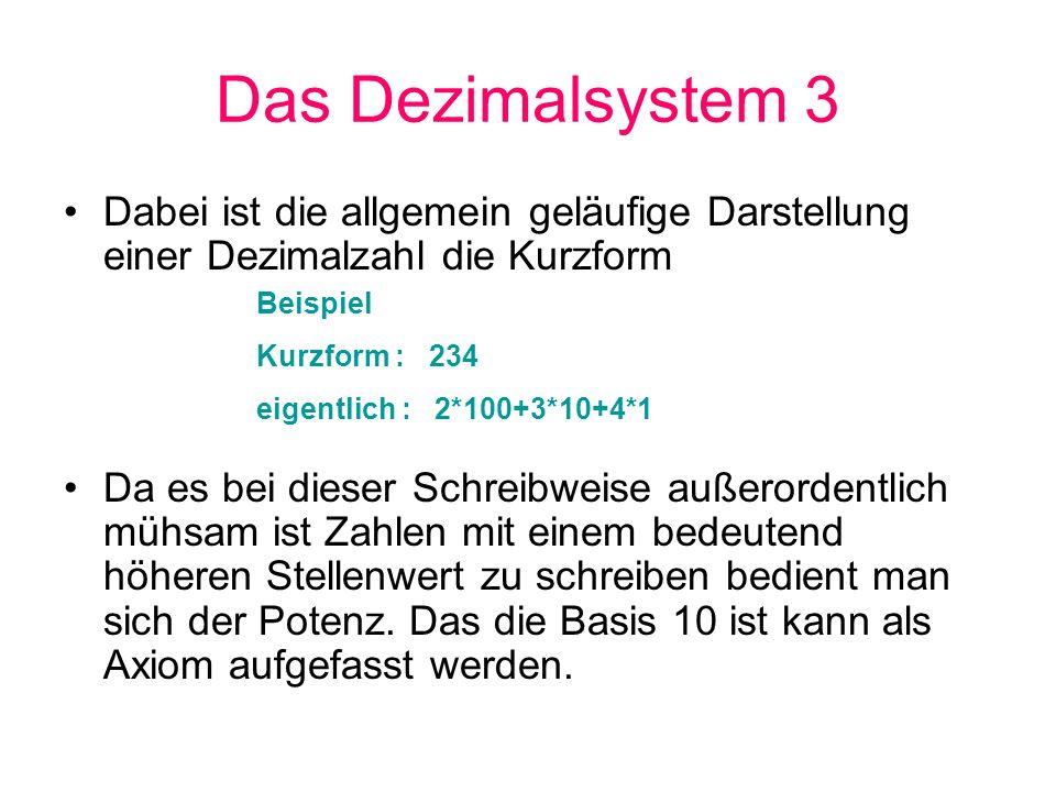 Das Dezimalsystem 3 Dabei ist die allgemein geläufige Darstellung einer Dezimalzahl die Kurzform.