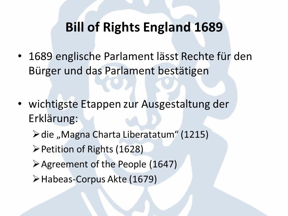 Bill of Rights England 1689 1689 englische Parlament lässt Rechte für den Bürger und das Parlament bestätigen.