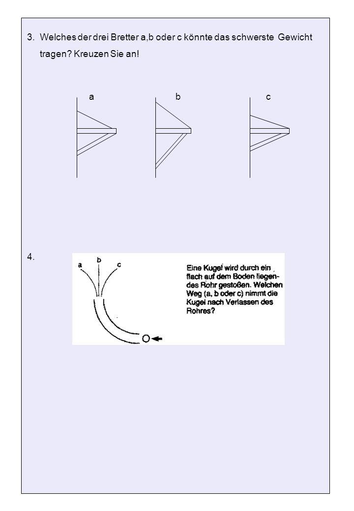 3. Welches der drei Bretter a,b oder c könnte das schwerste Gewicht