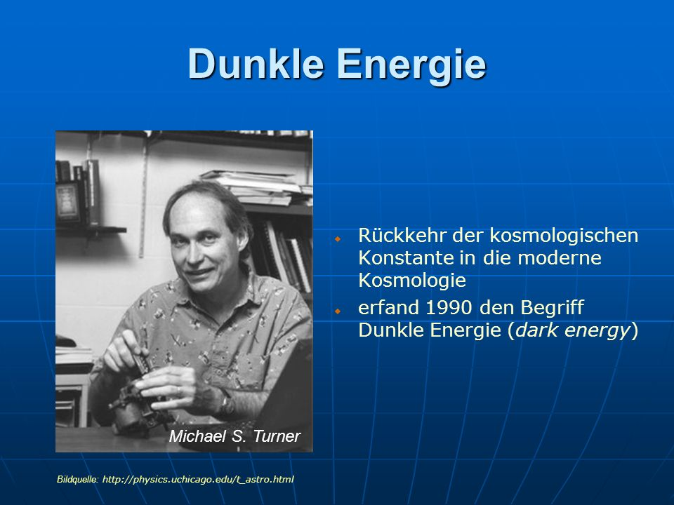 Dunkle Energie Rückkehr der kosmologischen Konstante in die moderne Kosmologie. erfand 1990 den Begriff Dunkle Energie (dark energy)