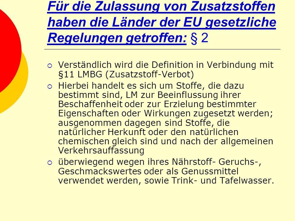 Für die Zulassung von Zusatzstoffen haben die Länder der EU gesetzliche Regelungen getroffen: § 2