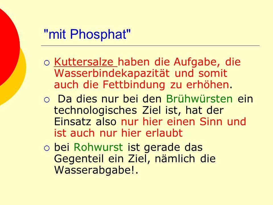 mit Phosphat Kuttersalze haben die Aufgabe, die Wasserbindekapazität und somit auch die Fettbindung zu erhöhen.