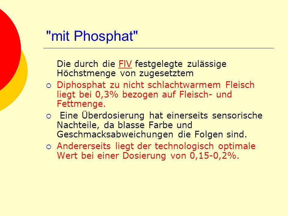 mit Phosphat Die durch die FlV festgelegte zulässige Höchstmenge von zugesetztem.