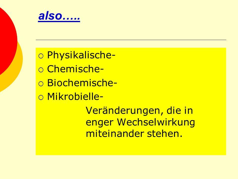 also….. Physikalische- Chemische- Biochemische- Mikrobielle-