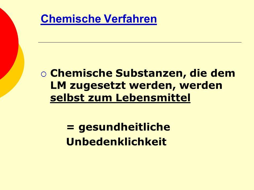 Chemische Verfahren Chemische Substanzen, die dem LM zugesetzt werden, werden selbst zum Lebensmittel.