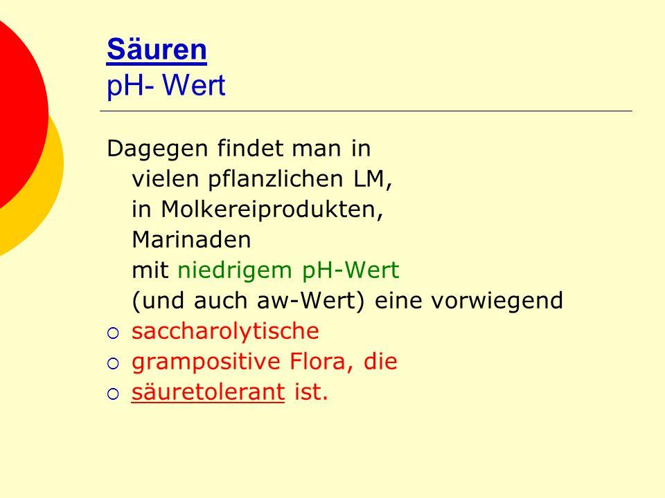 Säuren pH- Wert Dagegen findet man in vielen pflanzlichen LM,