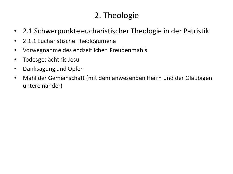 2. Theologie 2.1 Schwerpunkte eucharistischer Theologie in der Patristik. 2.1.1 Eucharistische Theologumena.