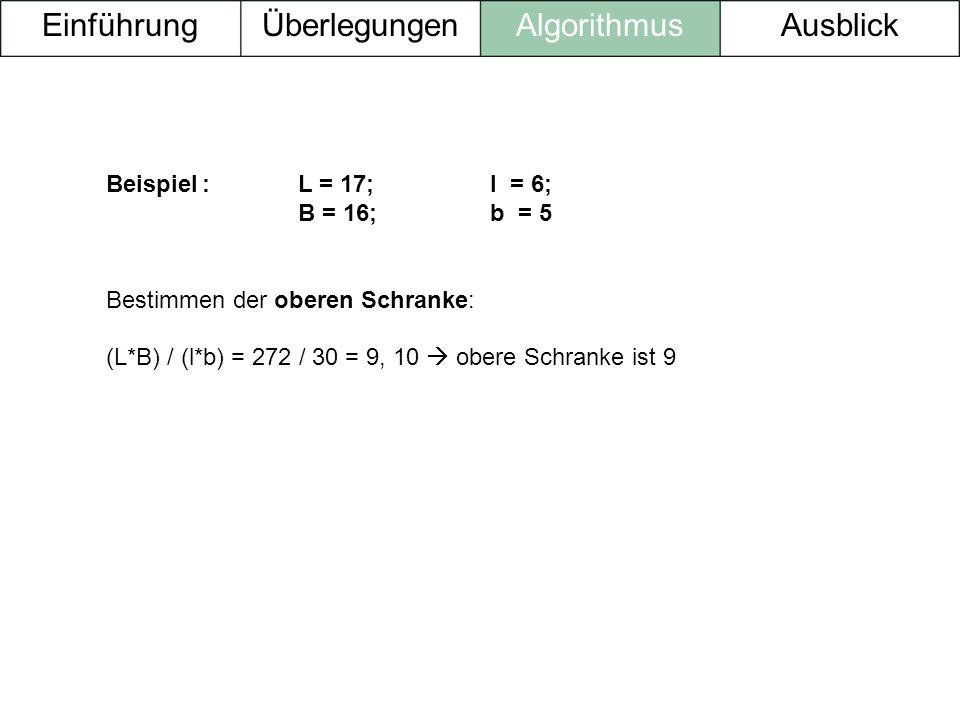 Einführung Überlegungen Algorithmus Ausblick Beispiel : L = 17; l = 6;