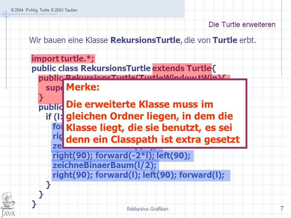 Die Turtle erweiteren Wir bauen eine Klasse RekursionsTurtle, die von Turtle erbt. import turtle.*;
