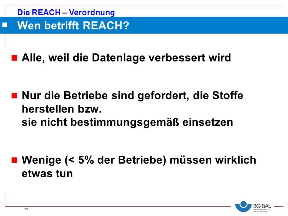 Wen betrifft REACH Alle, weil die Datenlage verbessert wird.