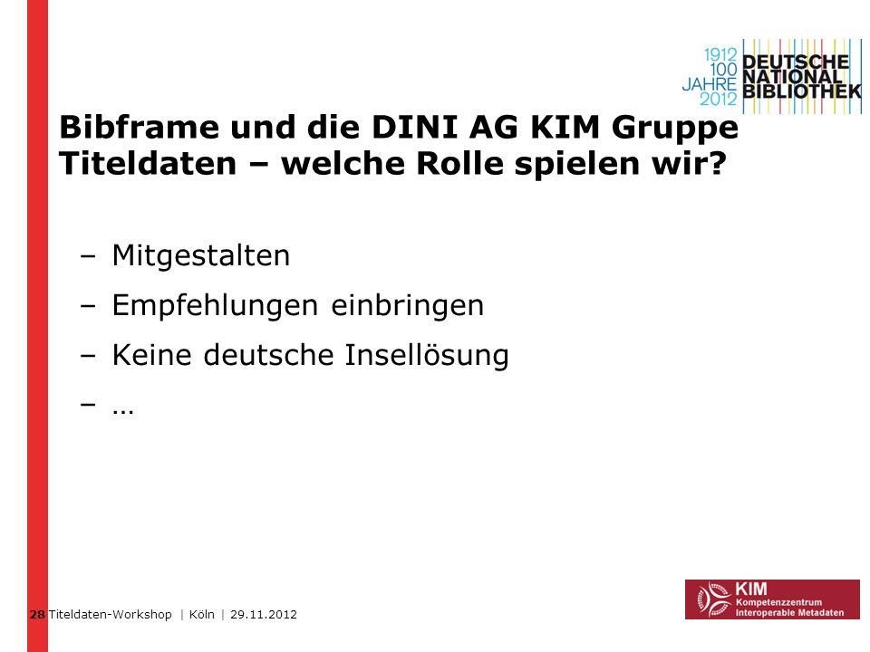 28 Bibframe und die DINI AG KIM Gruppe Titeldaten – welche Rolle spielen wir Mitgestalten. Empfehlungen einbringen.