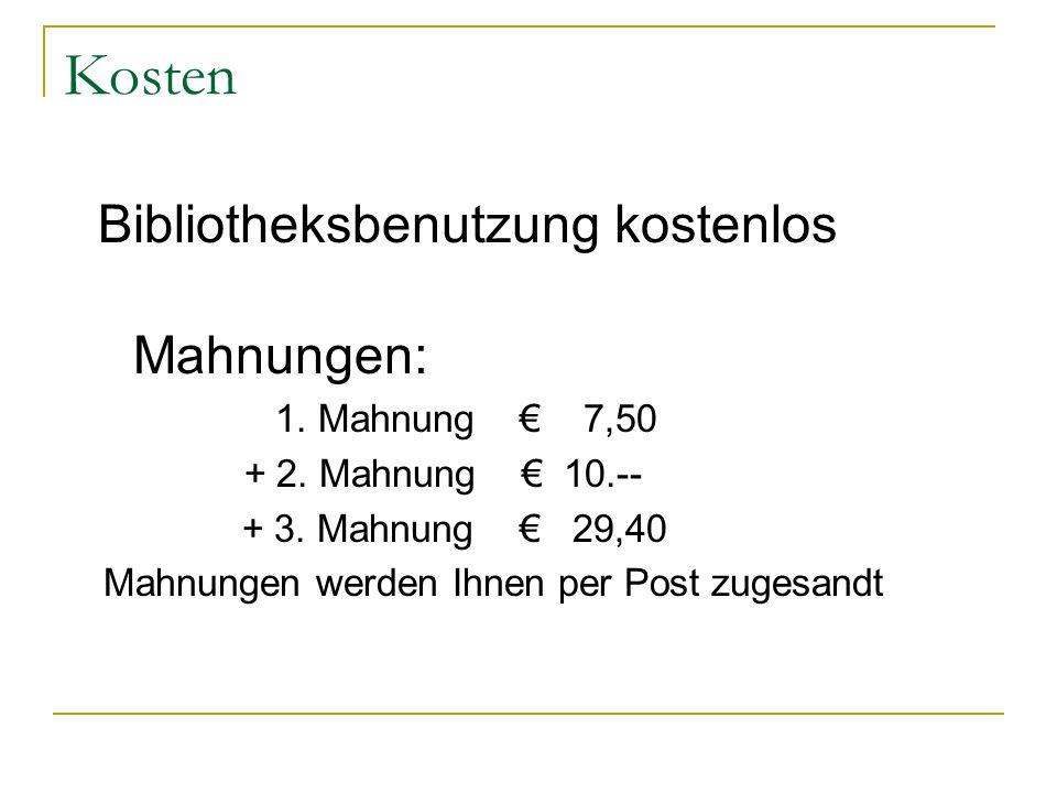 Kosten Mahnungen: Bibliotheksbenutzung kostenlos + 2. Mahnung € 10.--