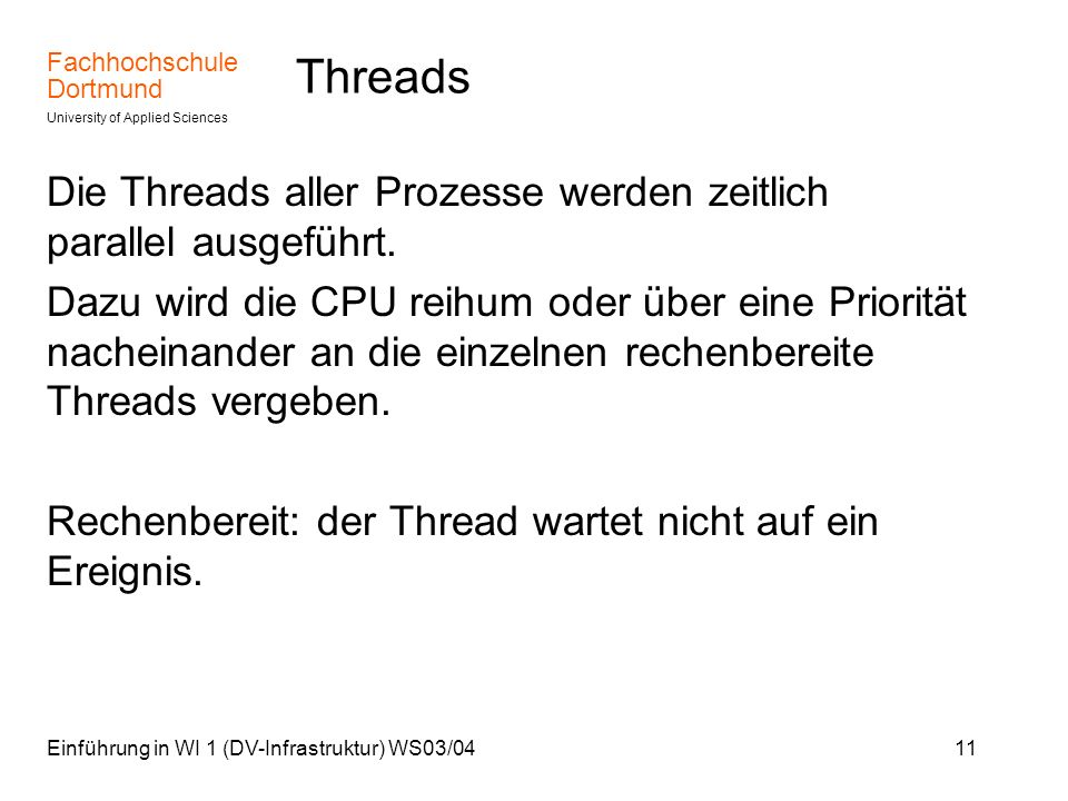 Threads Die Threads aller Prozesse werden zeitlich parallel ausgeführt.
