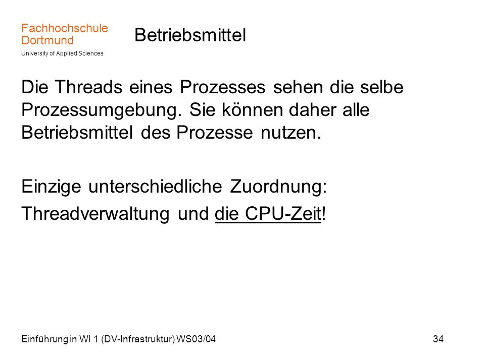 Einzige unterschiedliche Zuordnung: Threadverwaltung und die CPU-Zeit!