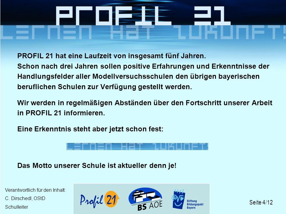 PROFIL 21 hat eine Laufzeit von insgesamt fünf Jahren.