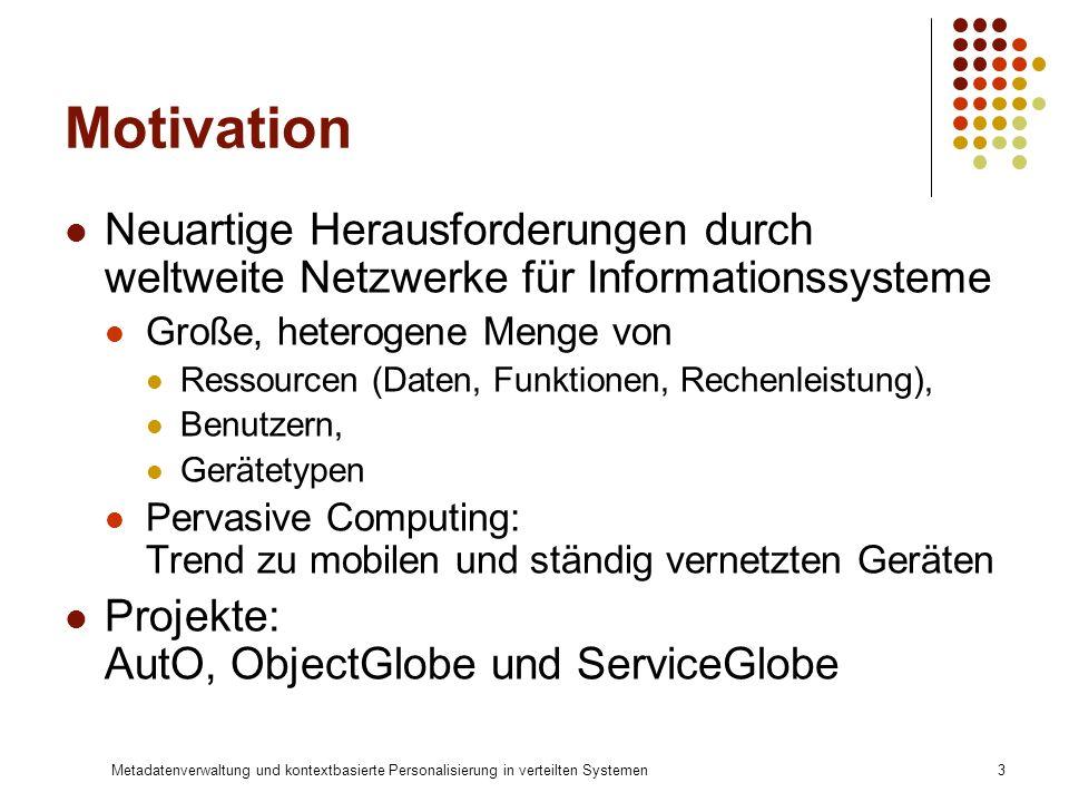 Motivation Neuartige Herausforderungen durch weltweite Netzwerke für Informationssysteme. Große, heterogene Menge von.