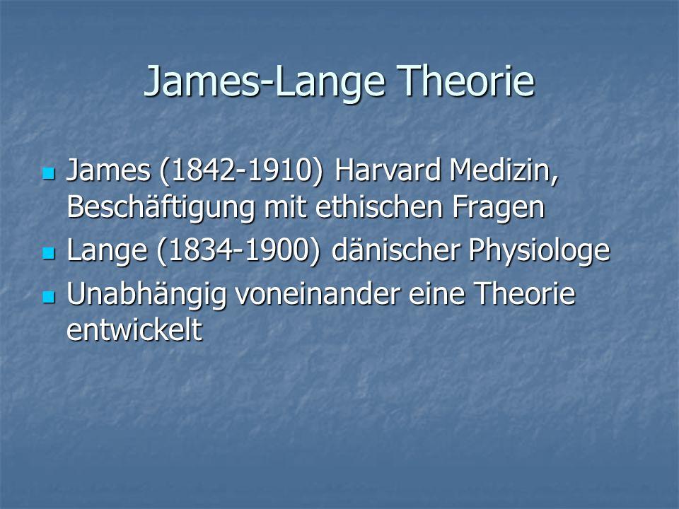 James-Lange Theorie James (1842-1910) Harvard Medizin, Beschäftigung mit ethischen Fragen. Lange (1834-1900) dänischer Physiologe.