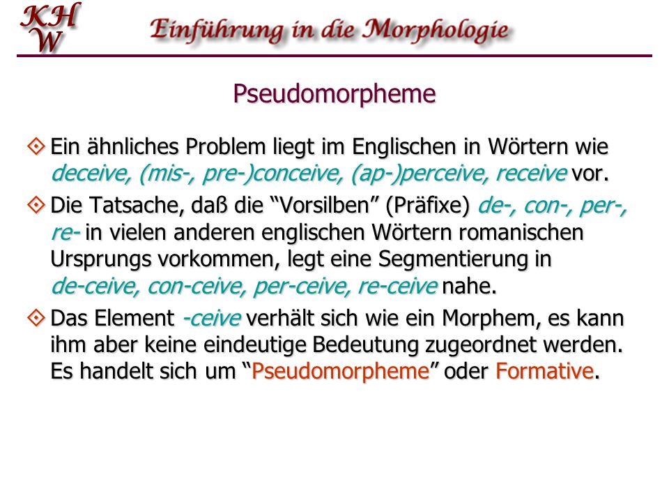 Pseudomorpheme Ein ähnliches Problem liegt im Englischen in Wörtern wie deceive, (mis-, pre-)conceive, (ap‑)perceive, receive vor.