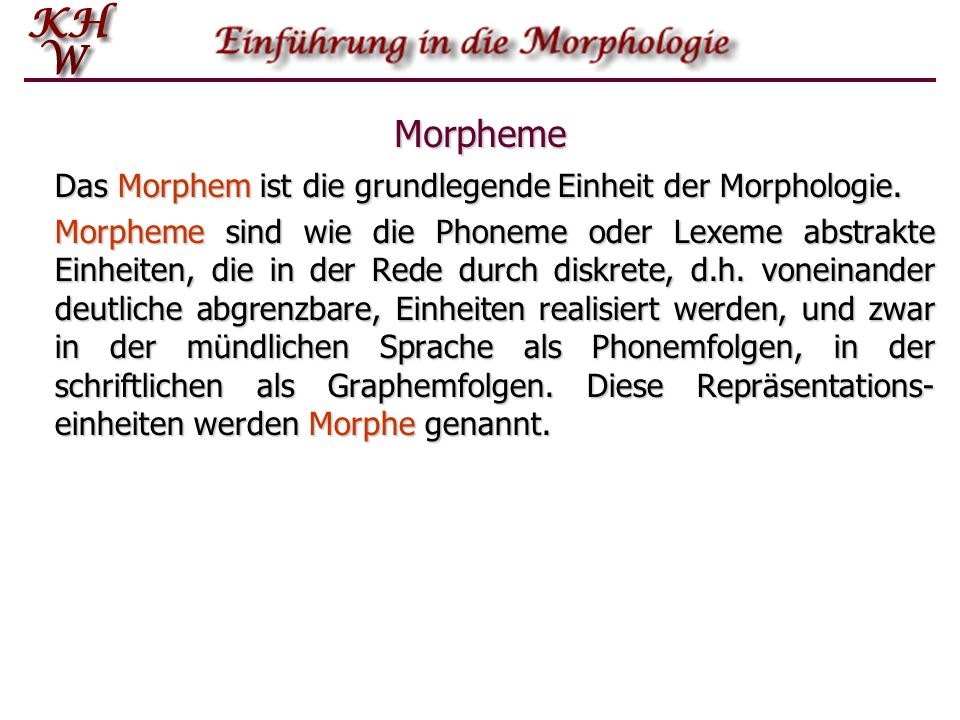 Morpheme Das Morphem ist die grundlegende Einheit der Morphologie.
