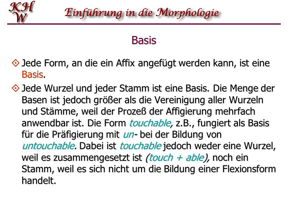 Basis Jede Form, an die ein Affix angefügt werden kann, ist eine Basis.