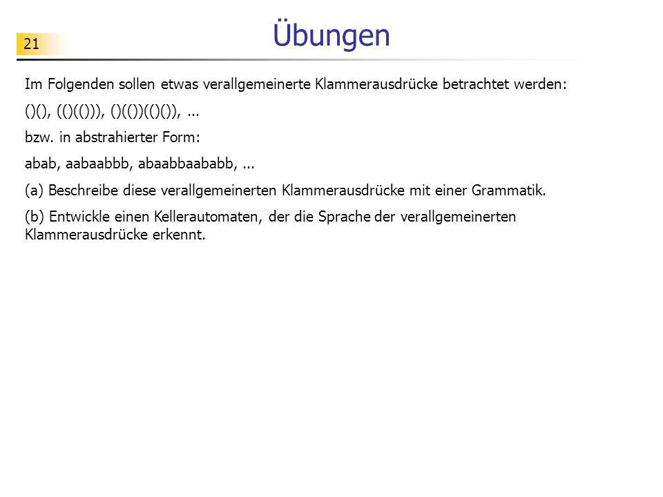 Übungen Im Folgenden sollen etwas verallgemeinerte Klammerausdrücke betrachtet werden: ()(), (()(())), ()(())(()()), ...