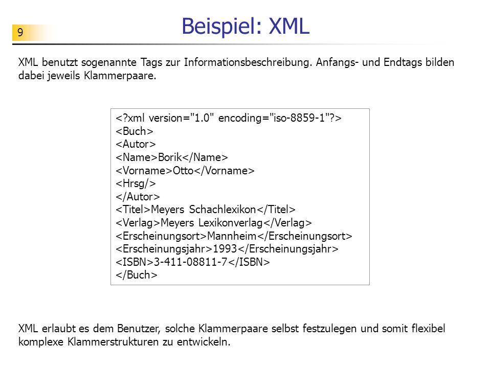 Beispiel: XML XML benutzt sogenannte Tags zur Informationsbeschreibung. Anfangs- und Endtags bilden dabei jeweils Klammerpaare.