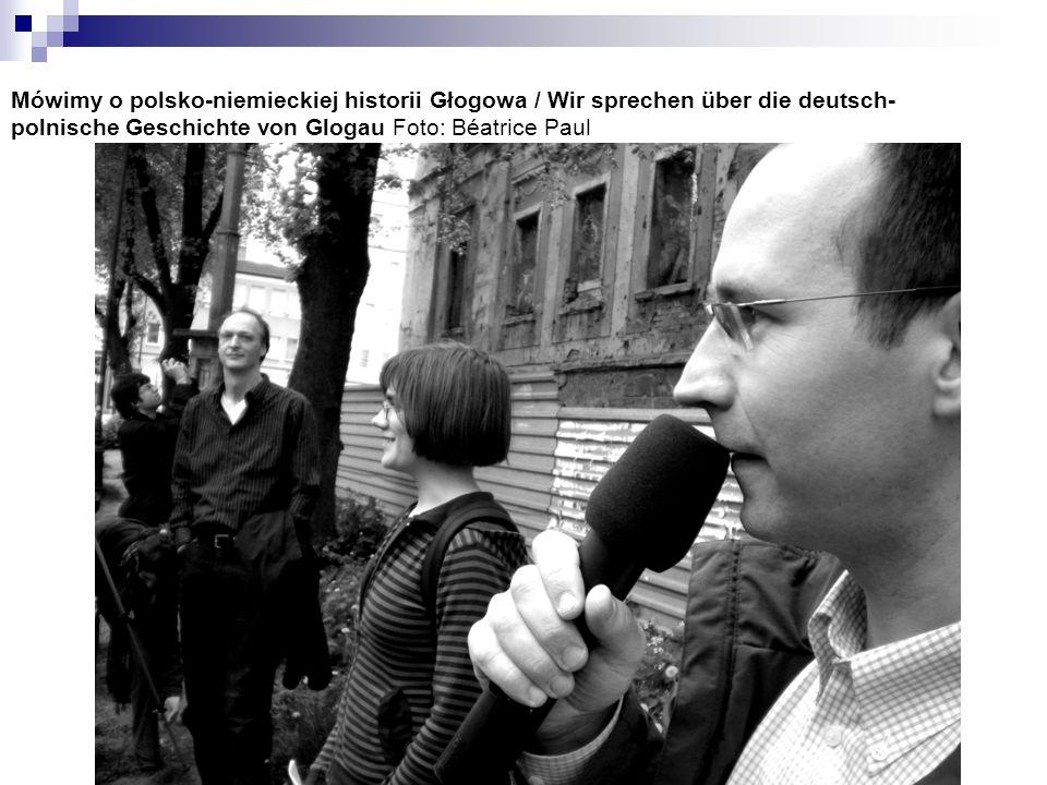 Mówimy o polsko-niemieckiej historii Głogowa / Wir sprechen über die deutsch-polnische Geschichte von Glogau Foto: Béatrice Paul