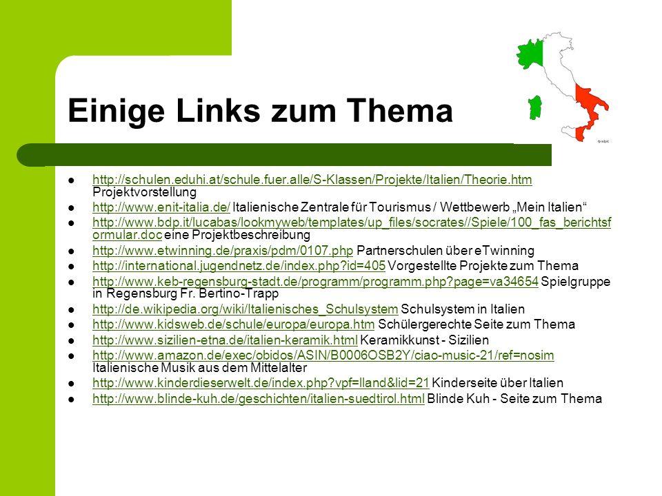 Einige Links zum Thema http://schulen.eduhi.at/schule.fuer.alle/S-Klassen/Projekte/Italien/Theorie.htm Projektvorstellung.