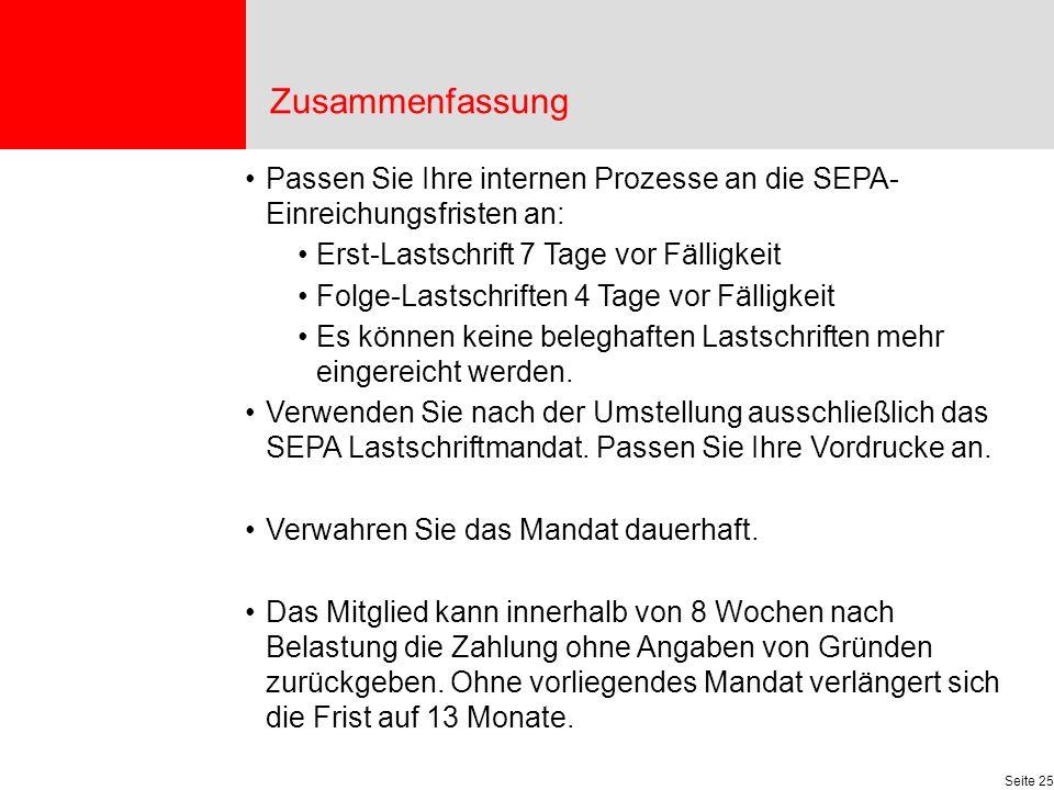 Zusammenfassung Passen Sie Ihre internen Prozesse an die SEPA- Einreichungsfristen an: Erst-Lastschrift 7 Tage vor Fälligkeit.