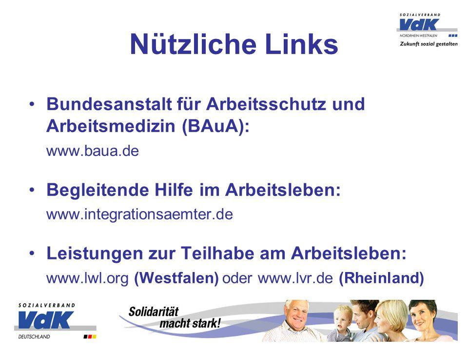 Nützliche Links Bundesanstalt für Arbeitsschutz und Arbeitsmedizin (BAuA): www.baua.de. Begleitende Hilfe im Arbeitsleben: