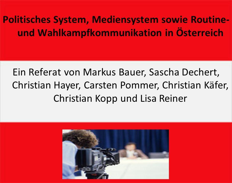 Politisches System, Mediensystem sowie Routine- und Wahlkampfkommunikation in Österreich Ein Referat von Markus Bauer, Sascha Dechert, Christian Hayer, Carsten Pommer, Christian Käfer, Christian Kopp und Lisa Reiner