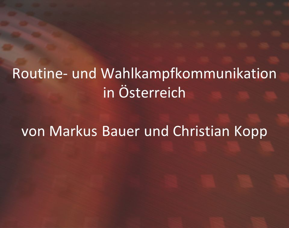Routine- und Wahlkampfkommunikation in Österreich von Markus Bauer und Christian Kopp