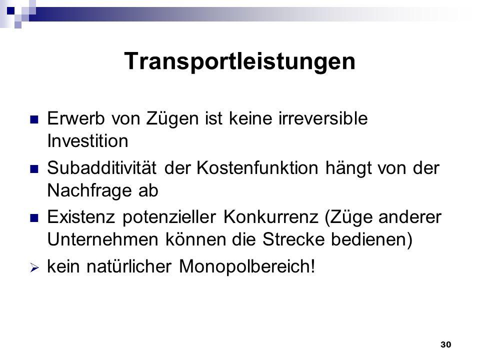 Transportleistungen Erwerb von Zügen ist keine irreversible Investition. Subadditivität der Kostenfunktion hängt von der Nachfrage ab.
